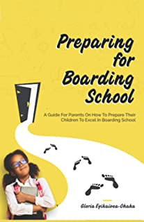 PREPARING FOR BOARDING SCHOOL: A guide for parents on how to prepare their children to excel in boarding school