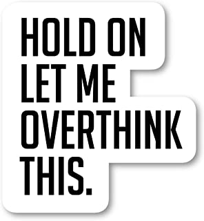 Hold On Let Me Over Think This Sticker Funny Quotes Stickers - Laptop Stickers - 2.5