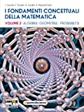 I fondamenti concettuali della matematica. Per i Licei scientifici. Con espansione online (Vol. 2)