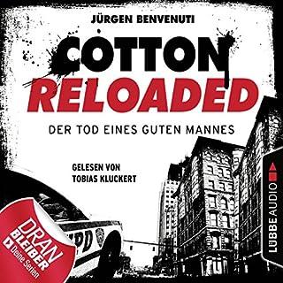 Der Tod eines guten Mannes     Cotton Reloaded 54              Autor:                                                                                                                                 Jürgen Benvenuti                               Sprecher:                                                                                                                                 Tobias Kluckert                      Spieldauer: 3 Std.     65 Bewertungen     Gesamt 4,4