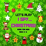 Let's Play I Spy...Christmas! Book For Kids Ages 2-5: A Fun Learn Activity & Guessing A-Z Game for...