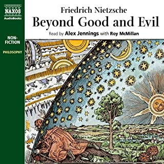 Beyond Good and Evil                   Written by:                                                                                                                                 Friedrich Nietzsche                               Narrated by:                                                                                                                                 Alex Jennings,                                                                                        Roy McMillan                      Length: 8 hrs and 24 mins     16 ratings     Overall 4.2