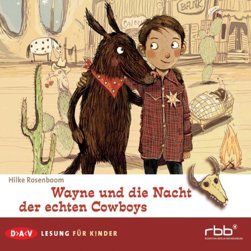 Wayne und die Nacht der echten Cowboys                   Autor:                                                                                                                                 Hilke Rosenboom                               Sprecher:                                                                                                                                 Rufus Beck                      Spieldauer: 59 Min.     5 Bewertungen     Gesamt 4,0