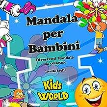 MANDALA PER BAMBINI: Divertenti mandala da colorare - livello facile (Kids World) (Italian Edition)