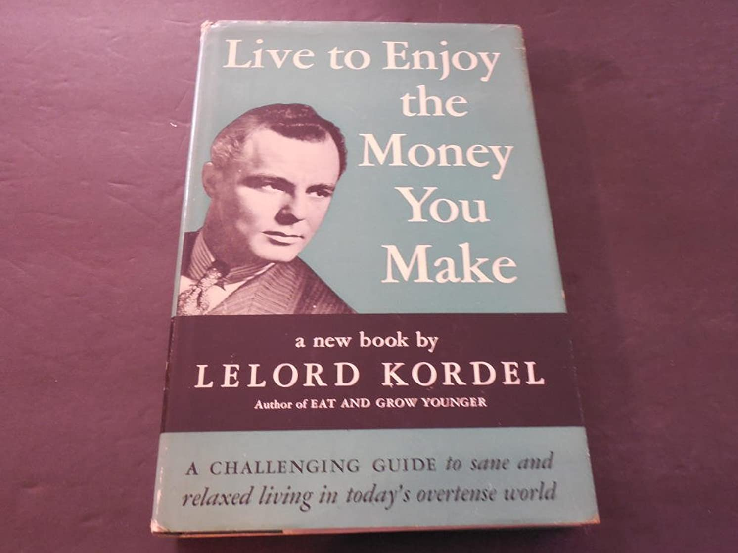 Live to Enjoy the Money You Make by Lelord Kordel 1956 2nd Print HC
