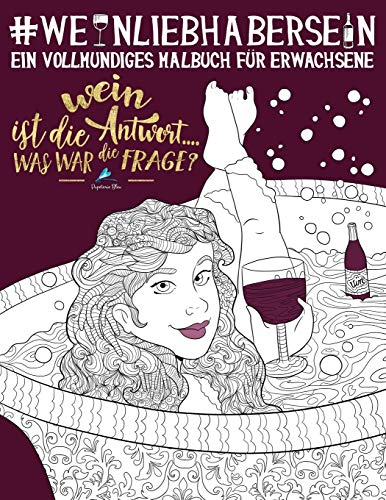 Weinliebhaber Sein: Ein Vollmundiges Malbuch für Erwachsene