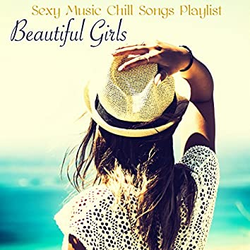Beautiful Girls – Sexy Music Chill Songs Playlist Compiled by Playa del Mar Beach Club for Your Chic or Cheap Last Minute Vacations