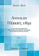 Annales Hébert, 1892, Vol. 1: Annales de Stratigraphie Et de Paléontologie du Laboratoire de Géologie de la Faculté des Sciences de Paris (Classic Reprint)