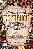 Low Carb Kochbuch - 99 wundervolle kohlenhydratarme Rezepte: Gewicht verlieren & gesund abnehmen mit...
