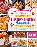 The Unofficial Disney Parks Sweet Cookbook: 365-Day Amazing & Delicious Sweet Recipes for Disney Fans