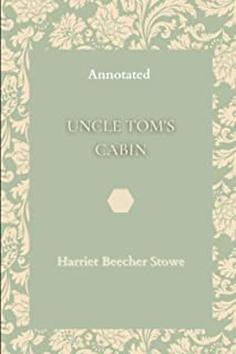 Uncle Tom's Cabin: Annotated