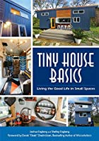 Tiny House Basics: Living the Good Life in Small Spaces (For Fans of Micro Living and The Big Book of Small Home Plans)