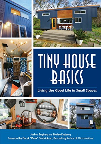 Compare Textbook Prices for Tiny House Basics: Living the Good Life in Small Spaces Tiny Homes, Home Improvement Book, Small House Plans Illustrated Edition ISBN 9781633535718 by Engberg, Joshua,Engberg, Shelley,Diedricksen, Derek
