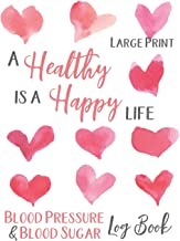 Large Print Blood Pressure and Blood Sugar Log Book: A Healthy Life is a Happy Life