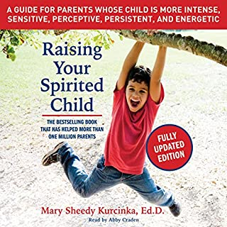 Raising Your Spirited Child, Third Edition     A Guide for Parents Whose Child Is More Intense, Sensitive, Perceptive, Persistent, and Energetic              Written by:                                                                                                                                 Mary Sheedy Kurcinka                               Narrated by:                                                                                                                                 Abby Craden                      Length: 13 hrs and 17 mins     13 ratings     Overall 4.8