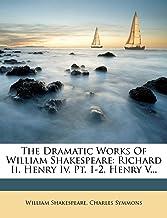 The Dramatic Works Of William Shakespeare: Richard Ii. Henry Iv, Pt. 1-2. Henry V...