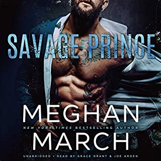 Savage Prince                   Written by:                                                                                                                                 Meghan March                               Narrated by:                                                                                                                                 Grace Grant,                                                                                        Joe Arden                      Length: 5 hrs and 12 mins     6 ratings     Overall 4.7