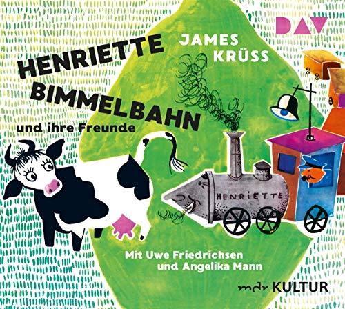 Henriette Bimmelbahn und ihre Freunde: Szenische Lesung mit Musik mit Uwe Friedrichsen und Angelika Mann (1 CD)