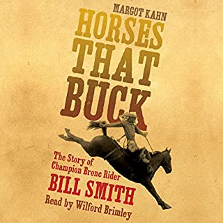Horses That Buck: The Story of Champion Bronc Rider Bill Smith     The Western Legacies Series              By:                                                                                                                                 Margot Kahn                               Narrated by:                                                                                                                                 Wilford Brimley                      Length: 6 hrs     2 ratings     Overall 5.0