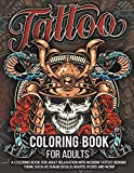 Tattoo Coloring Book for Adults: Over 300 Coloring Pages For Adult Relaxation With Beautiful Modern Tattoo Designs Such As Sugar Skulls, Hearts, Roses and More!