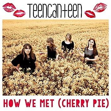 How We Met (Cherry Pie)