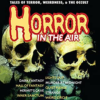 Horror in the Air     Tales of Terror, Weirdness, and the Occult              By:                                                                                                                                 Original Radio Broadcast                               Narrated by:                                                                                                                                 Peter Lorre,                                                                                        Boris Karloff,                                                                                        full cast                      Length: 8 hrs and 51 mins     1 rating     Overall 5.0