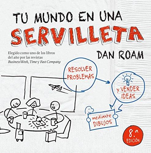Tu mundo en una servilleta: Resolver problemas y vender ideas mediante dibujos (Sin colección)