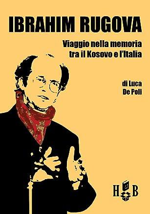 Ibrahim Rugova: Viaggio nella memoria tra il Kosovo e lItalia (History Books)