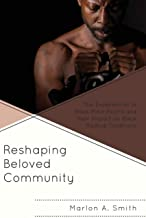 Reshaping Beloved Community: The Experiences of Black Male Felons and Their Impact on Black Radical Traditions (The Africana Experience and Critical Leadership Studies)