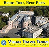 Reims Tour, Near Paris: A Self-guided Pictorial Sightseeing Tour (Tours4Mobile, Visual Travel Tours Book 57)