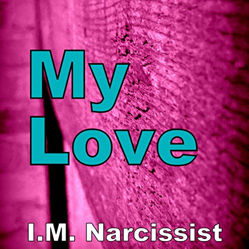 My Love     IMNarcEvil, Book 9              By:                                                                                                                                 I.M. Narcissist                               Narrated by:                                                                                                                                 Gary Roelofs                      Length: 35 mins     2 ratings     Overall 5.0