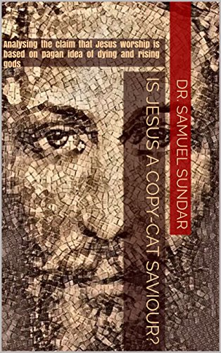 Is Jesus a Copy-Cat Saviour?: Analysing the claim that Jesus worship is based on Pagan idea of dying and rising gods (English Edition)