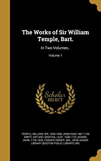 The Works of Sir William Temple, Bart.: In Two Volumes..; Volume 1