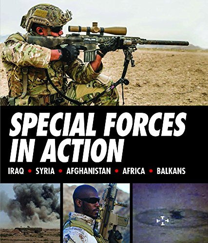 Special Forces in Action: Iraq * Syria * Afghanistan * Africa * Balkans