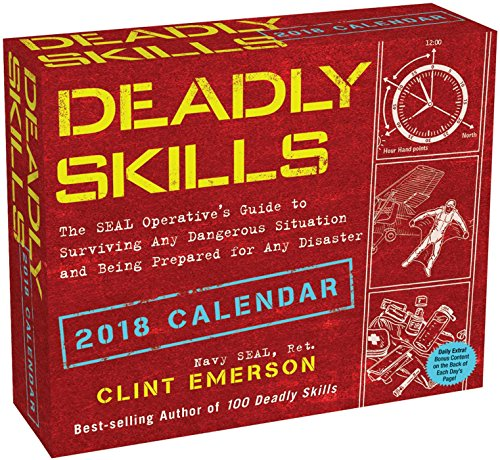 Deadly Skills 2018 Calendar: The Seal Operative\'s Guide to Surviving Any Dangerous Situation and Being Prepared for Any Disaster