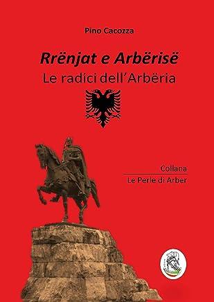 Rrënjat e Arbërisë - Le radici dell'Arbëria: Collana: Le Perle di Arber
