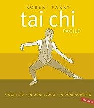 Tai chi facile: a ogni età, in ogni luogo, in ogni momento (Italian Edition)