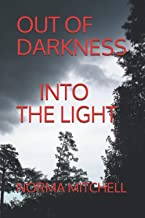 OUT OF DARKNESS: INTO THE LIGHT