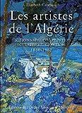 Les artistes de l'Algérie - Dictionnaire des peintres, sculpteurs, graveurs