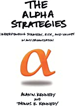 The Alpha Strategies: Understanding Strategy, Risk and Values in Any Organization