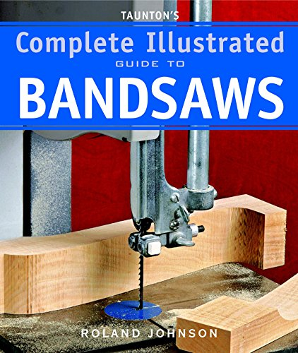 Taunton's Complete Illus. Guide to Bandsaws (Complete Illustrated Guides (Taunton))