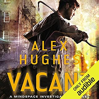 Vacant     Mindspace Investigations, Book 4              By:                                                                                                                                 Alex Hughes                               Narrated by:                                                                                                                                 Daniel Thomas May                      Length: 11 hrs and 5 mins     285 ratings     Overall 4.3