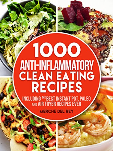 Clean Eating: 1000 Anti Inflammatory Clean Eating Recipes: Intuitive Eating, Clean Eating Cookbook including the Best Instant Pot, Paleo and Air Fryer Recipes