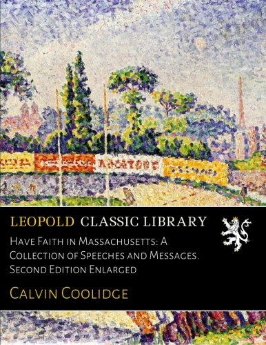 Have Faith in Massachusetts: A Collection of Speeches and Messages. Second Edition Enlarged