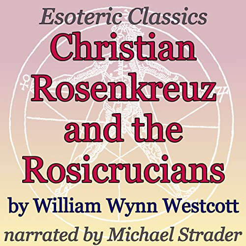 Christian Rosenkreuz and the Rosicrucians: Esoteric Classics                   By:                                                                                                                                 William Wynn Westcott                               Narrated by:                                                                                                                                 Michael Strader                      Length: 58 mins     Not rated yet     Overall 0.0