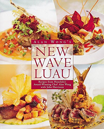 Alan Wong's New Wave Luau: Recipes from Honolulu's Award-Winning Chef [A Cookbook]