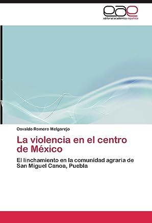 La violencia en el centro de México: El linchamiento en la comunidad agraria de San Miguel Canoa, Puebla