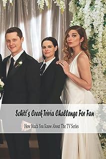 Schitt's Creek Trivia Challenge For Fan: How Much You Know About The TV Series: Schitt Creek Quiz Book