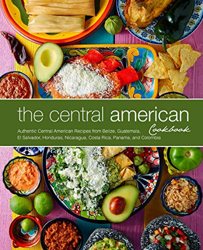 The Central American Cookbook: Authentic Central American Recipes from...