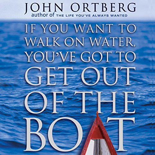 If You Want to Walk on Water, You've Got to Get Out of the Boat audiobook cover art